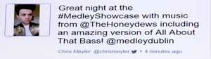 testimonial via Twitter - Great night at the #MedleyShowcase with music from @TheHoneydews including an amazing version of All About That Bass